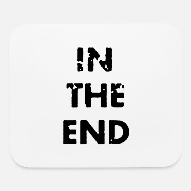 End In the end - Mouse Pad