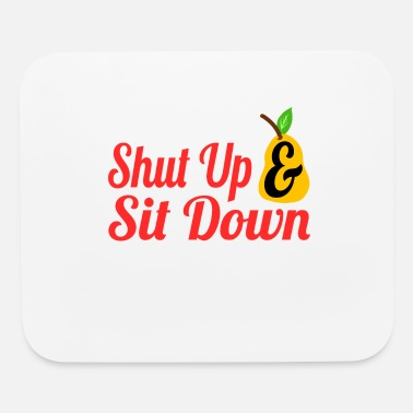 Sit-ups Shut Up Tshirt Design Saying Shut Up & Sit Down - Mouse Pad