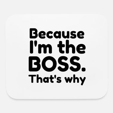 Funny I m the boss - Mouse Pad