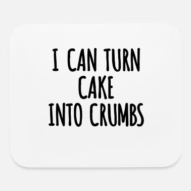 Crumb I Can Turn Cake Into Crumbs Gift - Mouse Pad