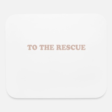 Rescue TO THE RESCUE - Mouse Pad