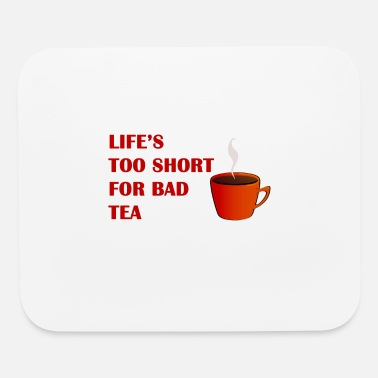 Tea Life´s too Short for Bad Tea - Mouse Pad
