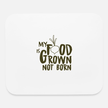 Vegetarian my food is grown not born - Mouse Pad