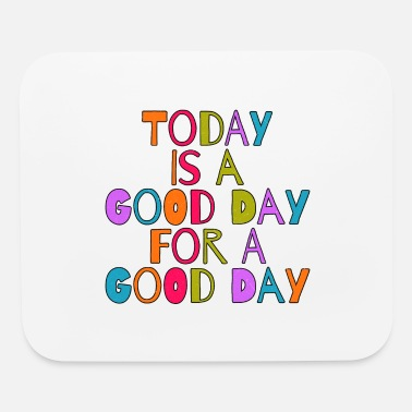 Good Day Today is a good day for a good day - Mouse Pad