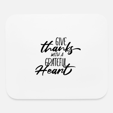 Heart Give Thanks with a Grateful Heart Thanksgiving - Mouse Pad