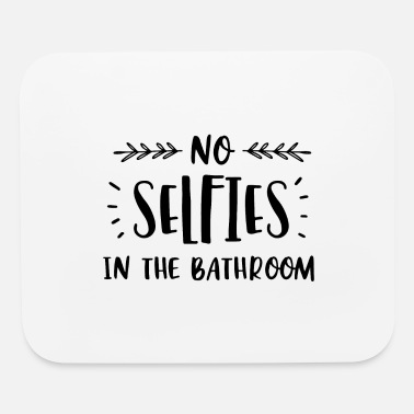 Bathroom No selfies in the bathroom - Mouse Pad