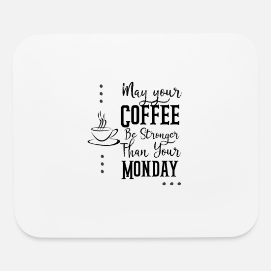 May Mouse Pads - May Your Coffee Be Stronger Than Your Coffee - Mouse Pad white