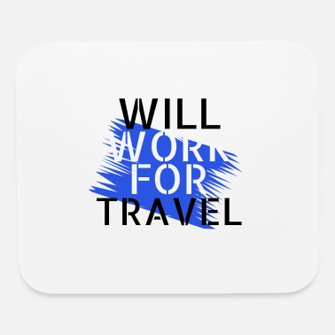 Travel travel - will work for travel - Mouse Pad