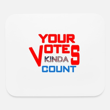 Election your votes kinda count - Mouse Pad