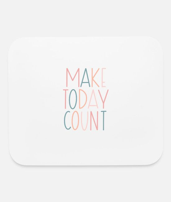 Make A Mess Mouse Pads - Make Today Count Design - Mouse Pad white