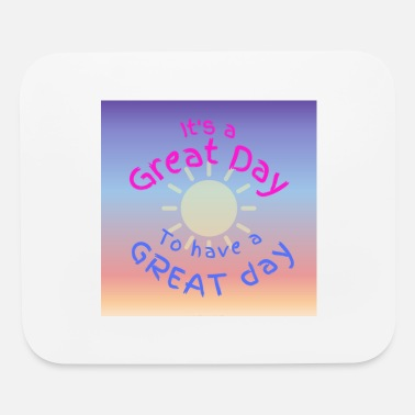 Great Day Great day for a great day - Mouse Pad