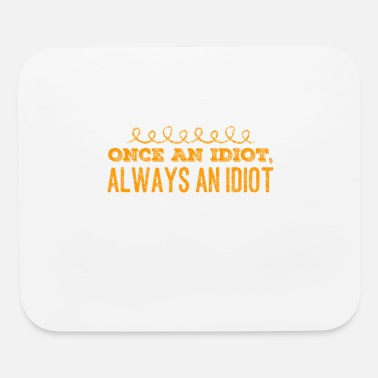 Disse Once An Idiot, Always An Idiot - Mouse Pad