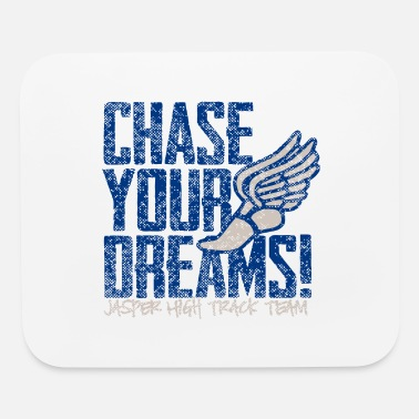 Chase Your Dreams Chase Your Dreams Jasper High Track Team - Mouse Pad