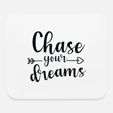 Chase Your Dreams Chase your dreams - Mouse Pad