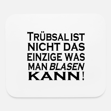 Blasen Truebsal blasen funny saying quote humor gift idea - Mouse Pad