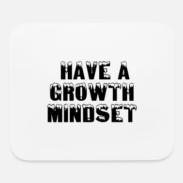 HAVE A GROWTH MINDSET - Mouse Pad