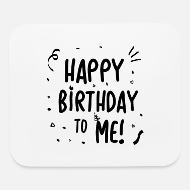 Birthday Saying Happy Birthday to Me - gift idea - Mouse Pad