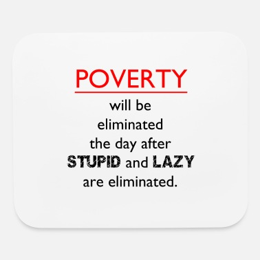 Poverty POVERTY WILL BE ELIMINATED - Mouse Pad