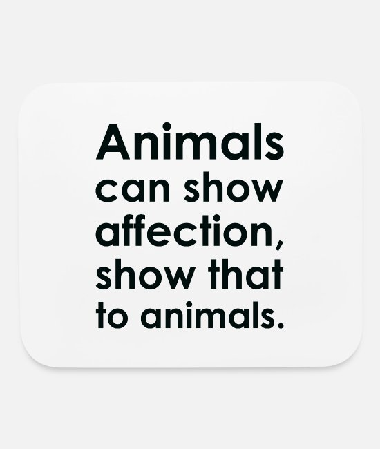 Friend Mouse Pads - Text: Animals can show affection... (black) - Mouse Pad white