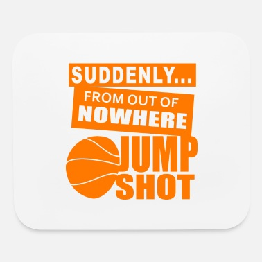 Jump Shot Jump Shot Out of Nowhere - Mouse Pad