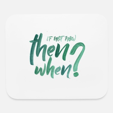 If not now then when - Mouse Pad