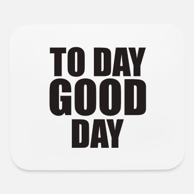 Day To Day Good Day - Mouse Pad