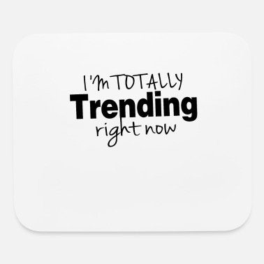 I'm totally trending right now - Mouse Pad