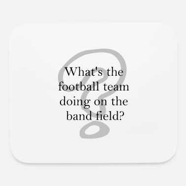 Band Supporter What's the football team doing on the band field? - Mouse Pad