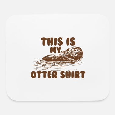 Beer THIS IS MY OTTER SHIRT - Mouse Pad