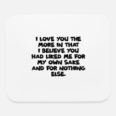 Cuore Quotes I love you the more in that I believe you - Mouse Pad