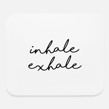 Exhale inhale exhale - Mouse Pad
