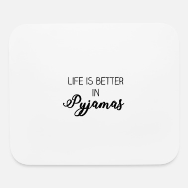 Life is better in Pyjamas - Mouse Pad