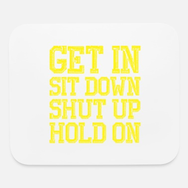 Sit-ups Get In Sit Down Shut Up Hold On - Mouse Pad