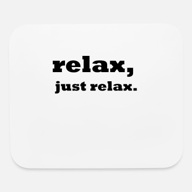 Relax relax, just relax. - Mouse Pad