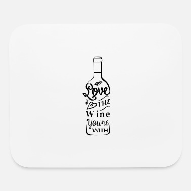 Wine love the wine youre with 01 - Mouse Pad