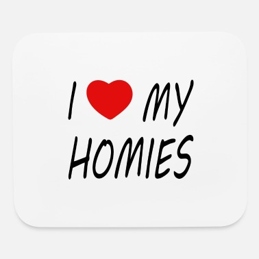 Love Me i love my homies with heart - Mouse Pad