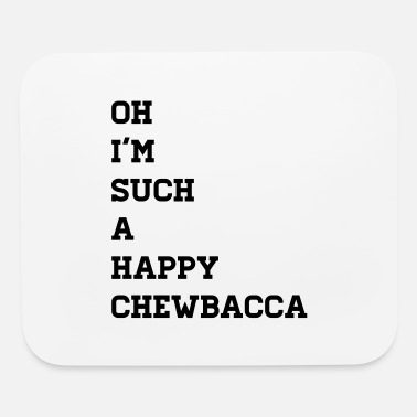 Happiest Chewbacca Ever - Mouse Pad