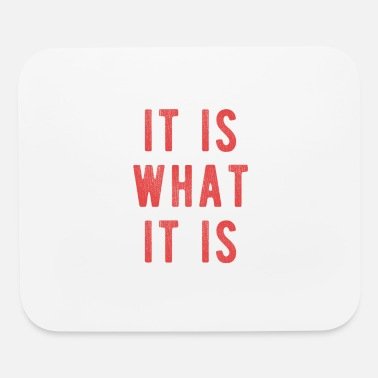 What it is what it is - Mouse Pad