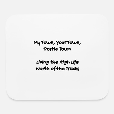 Town Portie Town Shirt - My Town Your Town Portie Town - Mouse Pad