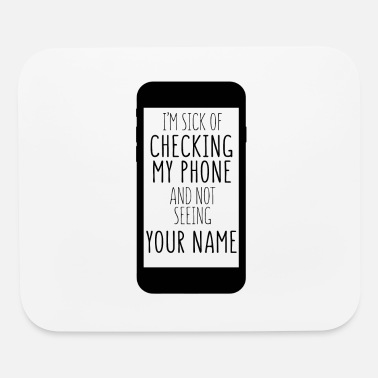 Seeing I'm Sick Of Checking My Phone And Seeing Your Name - Mouse Pad