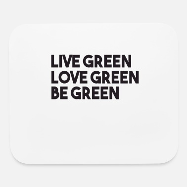 Green LIve Green Love Green Be Green - Mouse Pad