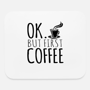Ok Ok. But first coffee - Mouse Pad