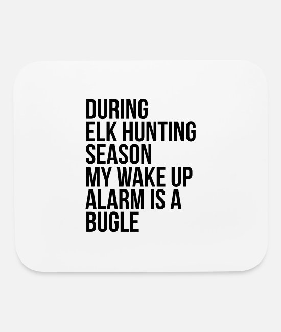 Quote Mouse Pads - Funny Elk Hunting Season Pun For Deer Hunter - Mouse Pad white