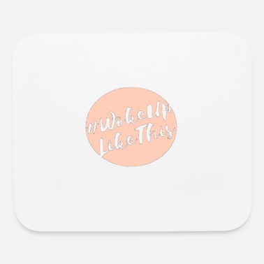 Woke Up Like This - Mouse Pad