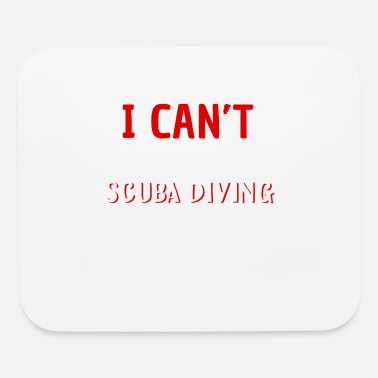 Unique I Can't I Have To Go Scuba Diving - Mouse Pad