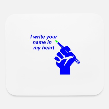 Write Your Name I write your name in my heart - Mouse Pad