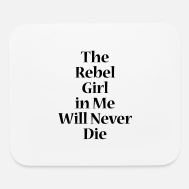 The rebel girl in me will never die - black - Mouse Pad