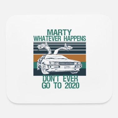 Whatever marty whatever happens dont ever go to 2020 meme - Mouse Pad