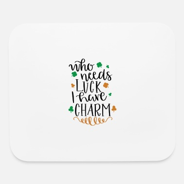 Celtic Who needs luck I have Charm St. Patrick's Day - Mouse Pad