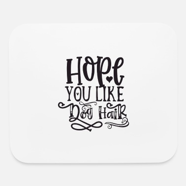 Young Hope You Like Dog Hair - Mouse Pad